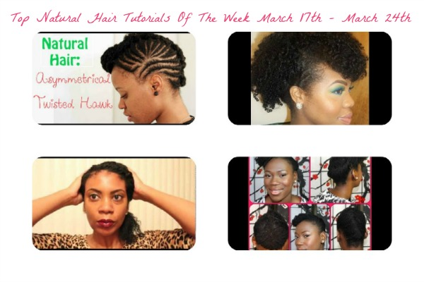 top natural hair tutorials of the week march 17th - march 24th