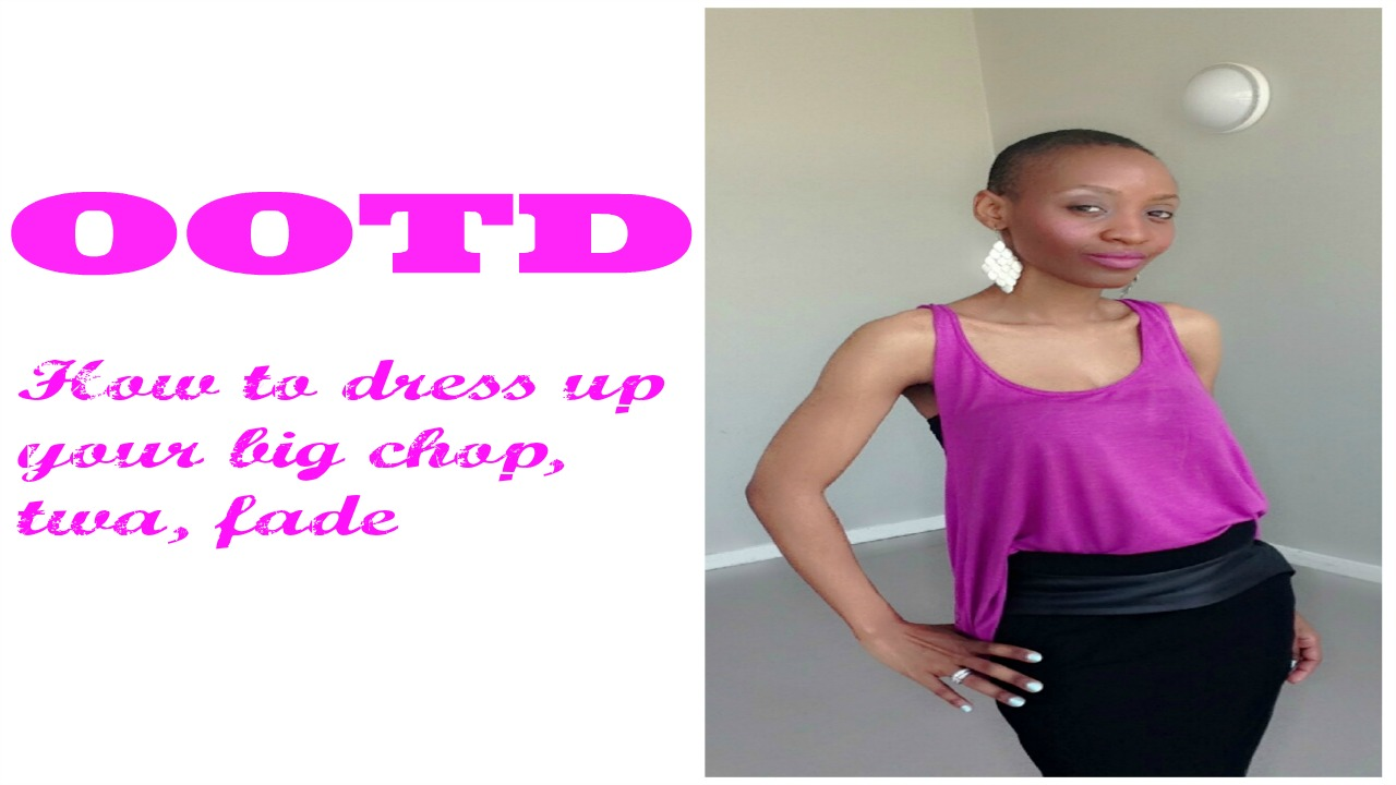 ootd how to dress up a big chop, fade, twa